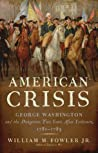 American Crisis: George Washington and the Dangerous Two Years After Yorktown, 1781-1783