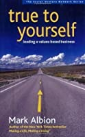 True to Yourself: Leading a Values-Based Business (Social Venture Network)