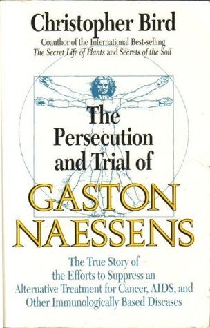 The Persecution and Trial of Gaston Naessens  The True Story of the Efforts to Suppress an Alternative Treatment