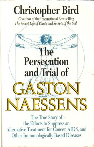 The Persecution and Trial of Gaston Naessens by Christopher Bird