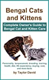 Bengal Cats and Kittens: Complete Owner's Guide to Bengal Cat and Kitten Care