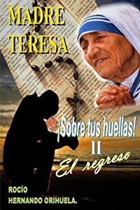 Madre Teresa...¡Sobre tus huellas! ll - El regreso (Novela basada en las enseñanzas de Madre Teresa (Colección Madre Teresa) (Spanish Edition)