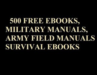 500 Free Ebooks, Military Manuals, Army Field Manuals and Survival Ebooks.