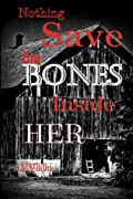 Nothing Save the Bones Inside Her