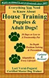 Everything You Need to Know About House Training Puppies and Adult Dogs