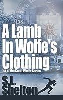 A Lamb in Wolfe's Clothing (Scott Wolfe, #1)