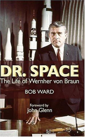 Dr Space The Life Of Wernher Von Braun By Bob Ward