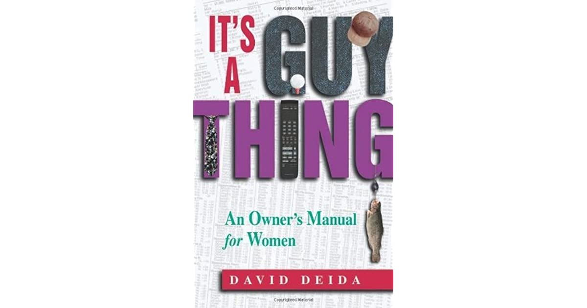 It's A Guy Thing: A Owner's Manual for Women by David Deida