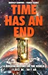 Time Has an End: A Biblical History of the World 11,013 B.C. - 2011 A.D.