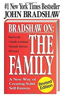 Bradshaw on the Family: A New Way of Creating Solid Self-Esteem