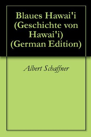 Blaues Hawaii - Geschichte von Hawaii (German Edition)