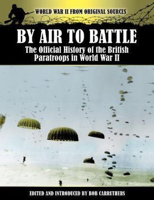 By Air to Battle The Official History of the British Paratroops in World War II