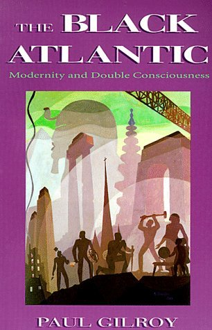 The Black Atlantic: Modernity and Double-Consciousness