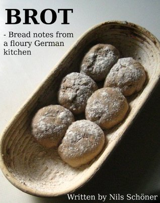 Brot: Bread Notes From A Floury German Kitchen