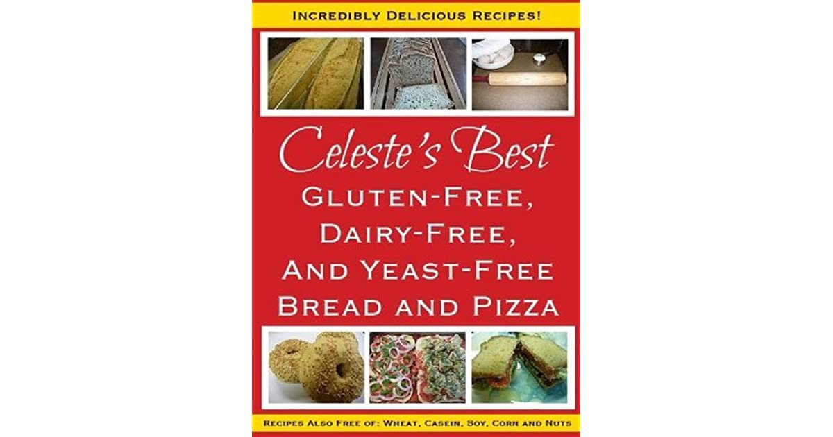 Celestes Best Gluten-Free, Dairy-Free and Yeast-Free Bread and Pizza