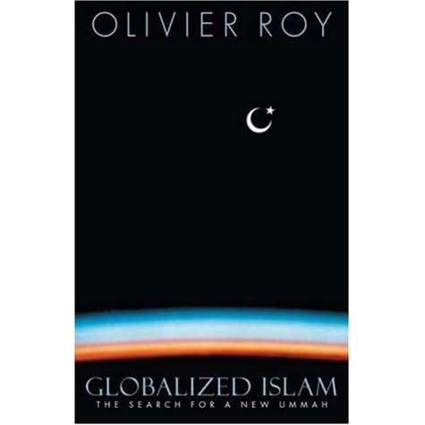Globalized Islam: The Search for a New Ummah by Olivier Roy