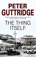 Thing Itself, The (The Brighton Trilogy)