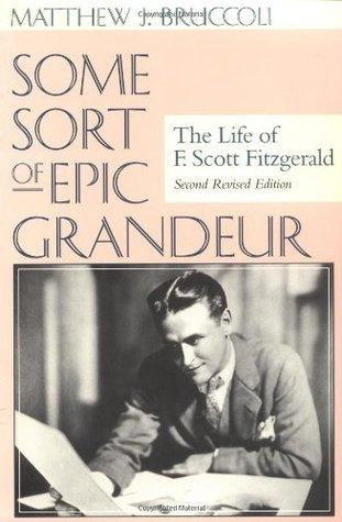 Some Sort of Epic Grandeur by Matthew J. Bruccoli