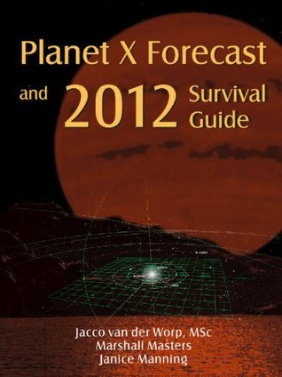 Planet X Forecast and 2012 Survival Guide