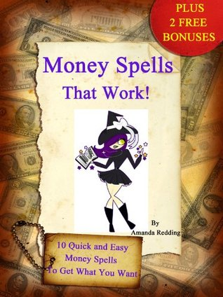 Money Spells That Work 10 Quick And Easy Money Spells To Get What You Want By Amanda Redding