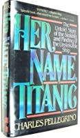 Her Name, Titanic: The Untold Story of the Sinking and Finding of the Unsinkable Ship