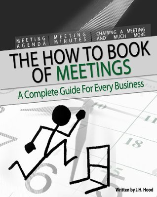 """""""How to"""" Book of Meetings: Conducting Effective Meetings Learn How to Write Minutes for Meetings Using Samples: Meeting Agenda, Meeting Minutes, Chairing a Meeting (How to Books 1)"""