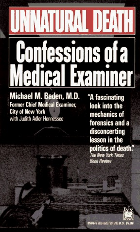 Unnatural Death Confessions Of A Medical Examiner By Michael Baden