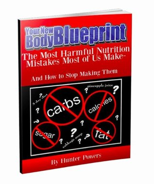 Stop Sabotaging Your Weight Loss: The Nutrition Mistakes Almost Everybody Makes (Your New Body Blueprint)
