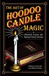 The Art of Hoodoo Candle Magic in Rootwork, Conjure, and Spir... by Catherine Yronwode
