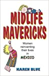 Midlife Mavericks: Women Reinventing Their Lives in Mexico
