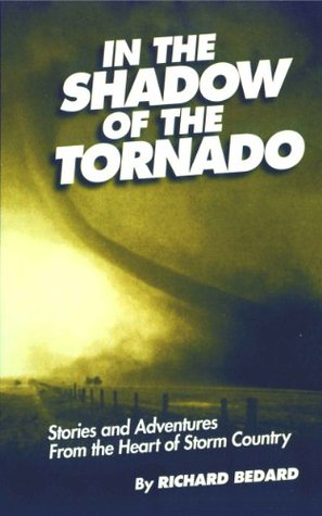 In the Shadow of the Tornado: Stories and Adventures From the Heart of Storm Country