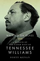 WALKING ON GLASS: A MEMOIR OF THE LATER DAYS OF TENNESSEE WILLIAMS
