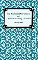 Two Treatises of Government & A Letter Concerning Toleration