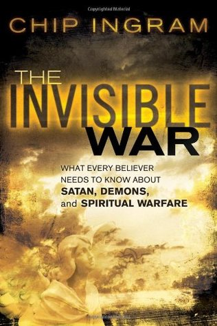 The Invisible War: What Every Believer Needs to Know about