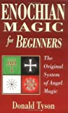 Enochian Magic for Beginners: The Original System of Angel Magic the Original System of Angel Magic