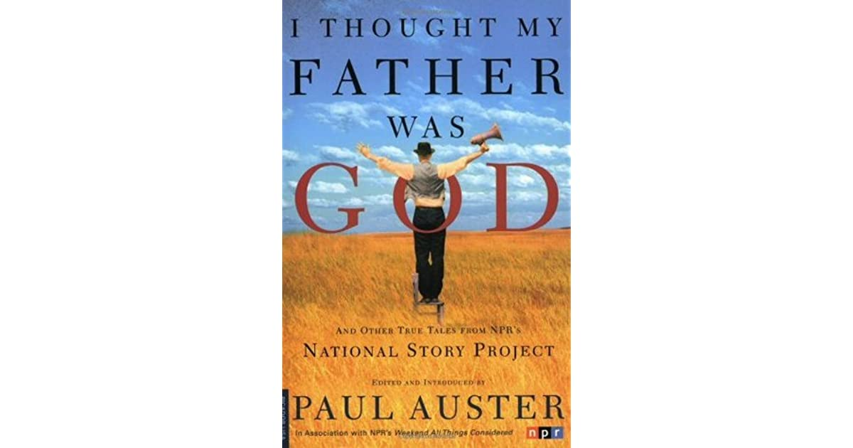 I Thought My Father Was God And Other True Tales From Npr S