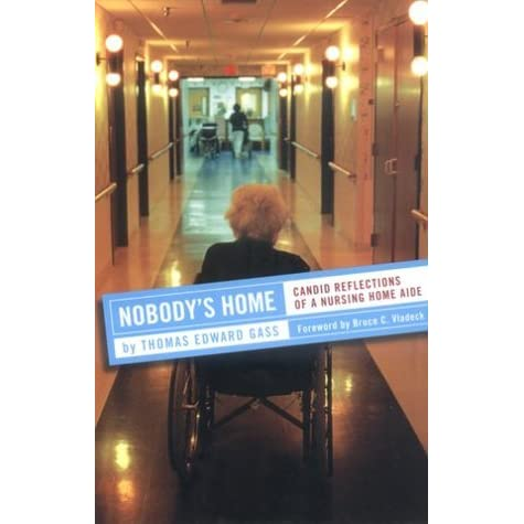 Nobodys Home Candid Reflections Of A Nursing Home Aide By Thomas