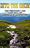 Into the Snow: The Testimony and Last Will of Jedediah P. Carpenter