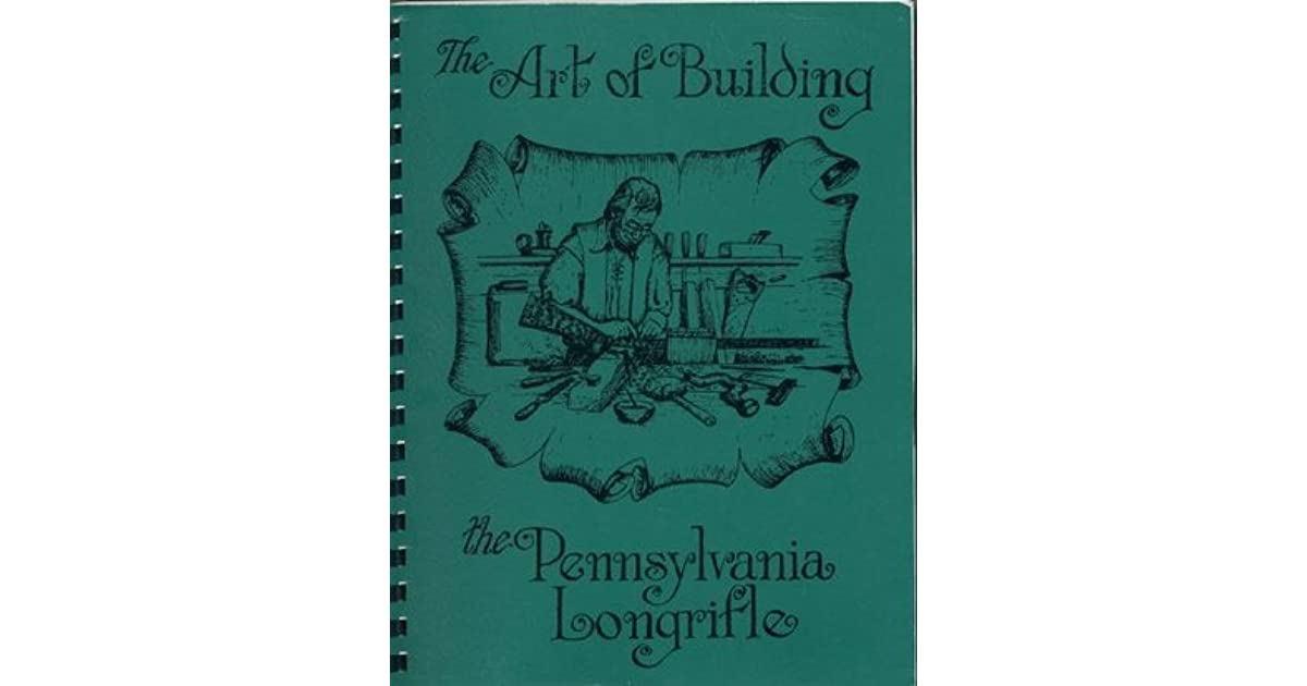 The Art of Building the Pennsylvania Longrifle by Chuck Dixon NEW