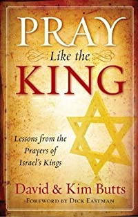 Pray Like the King: Lessons from the Prayers of Israel's Kings