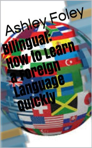 Bilingual: How to Learn a Foreign Language Quickly