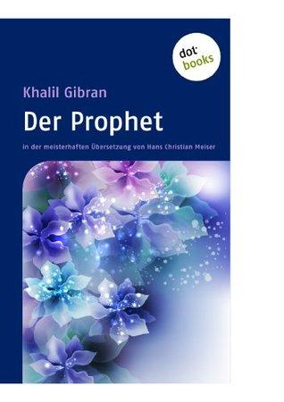Der Prophet: in der meisterhaften Übersetzung von Hans Christian Meiser (German Edition)
