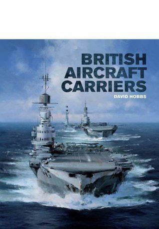 British Aircraft Carriers  Design, Development and Service Histories