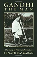 Gandhi the Man: The Story of His Transformation