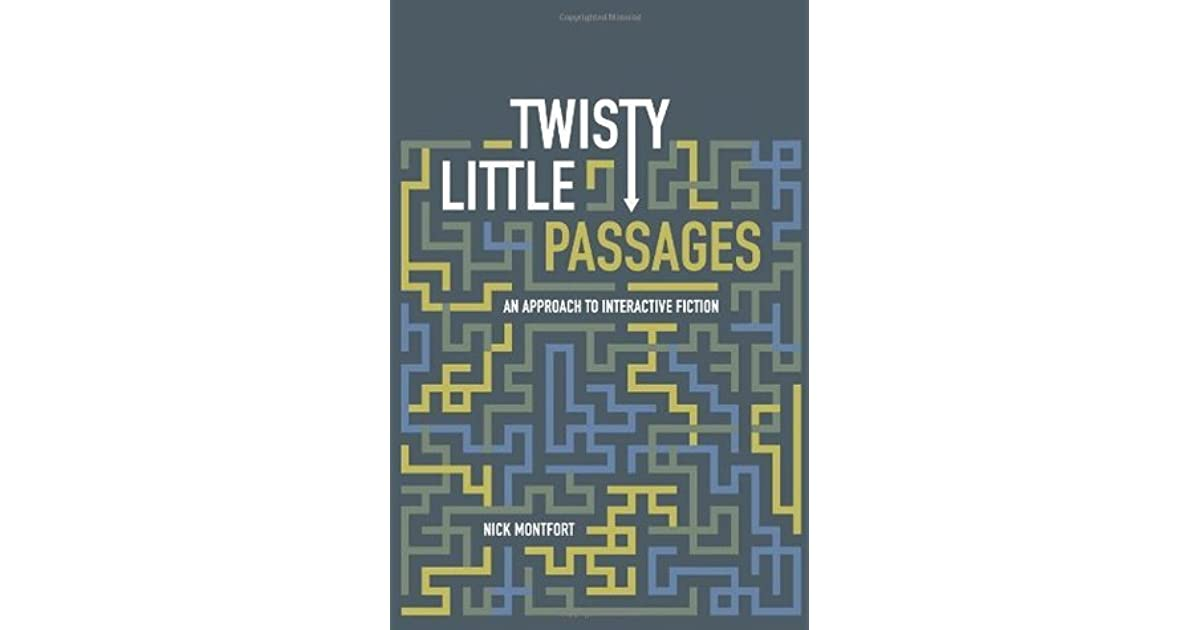 Twisty Little Passages An Approach To Interactive Fiction By Nick Montfort