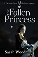 The Fallen Princess (A Gareth and Gwen Medieval Mystery)