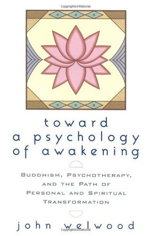 Toward a Psychology of Awakening Buddhism, Psychotherapy, and the Path of Personal and Spiritual Transformation