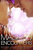 Masked Encounters (Intoxicating Passion, #1)