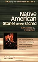 Native American Stories of the Sacred: Annotated & Explained (SkyLight Illuminations)