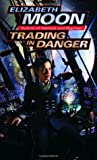 Trading in Danger by Elizabeth Moon
